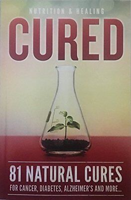 Cured 81 Natural Cures For Cancer, Diabetes, Alzheimer's and more Nutrition & He