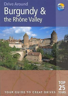Drive Around Burgundy and the Rhone Valley : The Best of Burgundy and the...