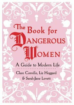 The Book for Dangerous Women: A Guide to Modern Life by Conville, Clare Book The