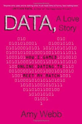Data, a Love Story: How I Gamed Online Dating to Meet My Match by Webb, Amy The