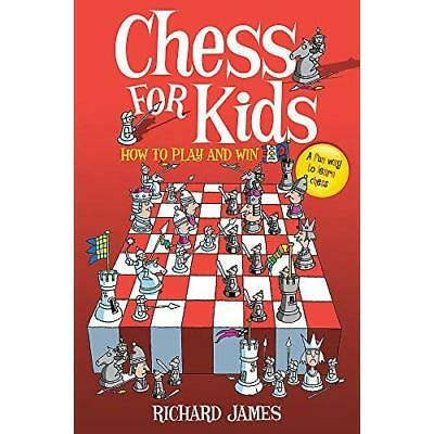 Chess for Kids: How to Play and Win - Paperback NEW James, Richard 2010-10-28