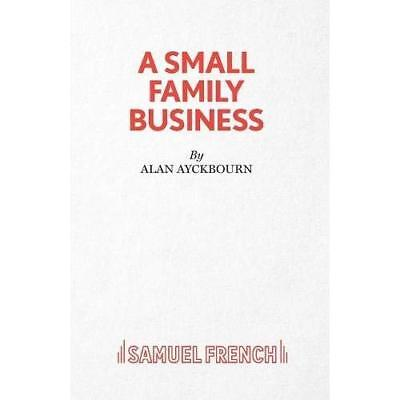A Small Family Business (Acting Edition) - Paperback NEW Ayckbourn, Alan 2015-01