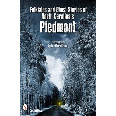 Folktales and Ghost Stories of North Carolina's Piedmon - Paperback NEW Theresa