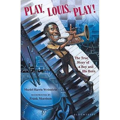 Play, Louis, Play!: The True Story of a Boy and His Hor - Paperback NEW Muriel H