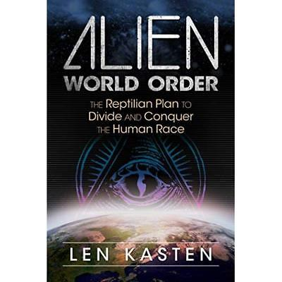 Alien World Order: The Reptilian Plan to Divide and Con - Paperback NEW Kasten,