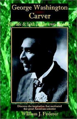 George Washington Carver : His Life and Faith in His Own Words