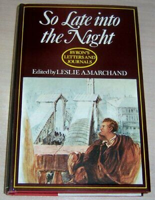 So Late into the Night:Byron's Letters and Jou... by A Marchand, Leslie Hardback