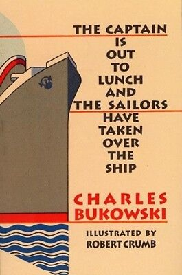 Charles Bukowski / The Captain Is Out to Lunch and the Sailors have taken Ov ...