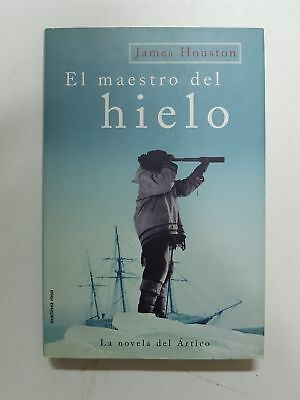 El maestro del hielo, la novela del Ártico / James  Houston