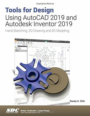 Tools for Design Using AutoCAD 2019 and Autodesk Inventor 2019 by Randy H. Shih
