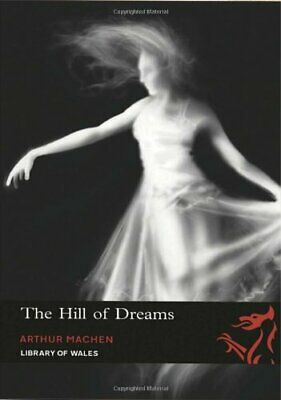 The Hill of Dreams (Library of Wales) by Arthur Machen Paperback Book The Cheap