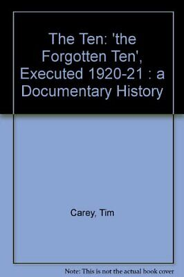 The Ten: 'the Forgotten Ten', Executed 1920-21 : a Do... by Carey, Tim Paperback
