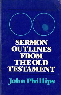 One Hundred Sermon Outlines from the Old Testament by Phillips, John Book The