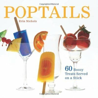 Poptails: 60 Boozy Treats Served on a Stick by Nichols, Erin Book The Cheap Fast