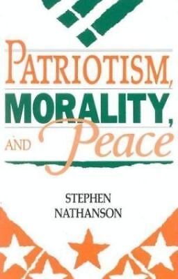 Patriotism, Morality, and Peace by Stephen Nathanson