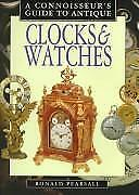 A Connoisseur's Guide to Antique Clocks and Watches by Ronald Pearsall