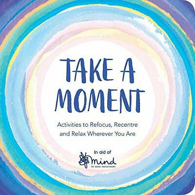 Take a Moment: Activities to Refocus, Recentre and Relax Wherever You... by MIND