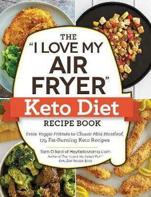 """The """"I Love My Air Fryer"""" Keto Diet Recipe Book: From Veggie Frittata to Classic"""