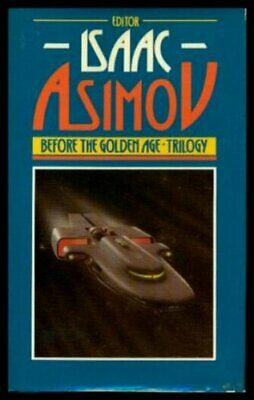 Before the golden age: Trilogy : a science fiction anth... by Isaac Asimov [Ed.]