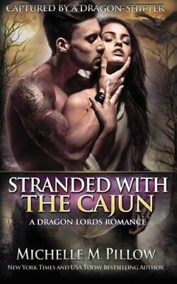 Stranded with the Cajun: A Dragon Lords Story (Capture... by Pillow, Michelle M.