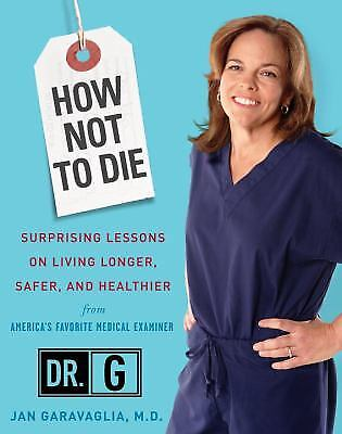 How Not to Die : Surprising Lessons on Living Longer, Safer, and Healthier...