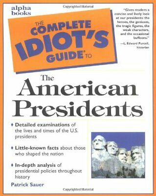 Complete Idiot's Guide to the American Presidents... by Sauer, Patrick Paperback