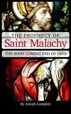 The Prophecy of Saint Malachy: The Soon Coming End of D... by Lumpkin, Joseph B.