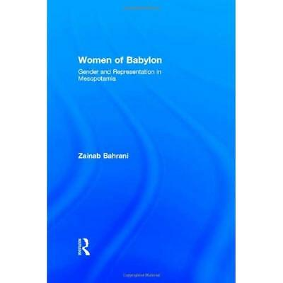 Women of Babylon: Gender and Representation in Mesopotamia Bahrani, Zainab (Auth