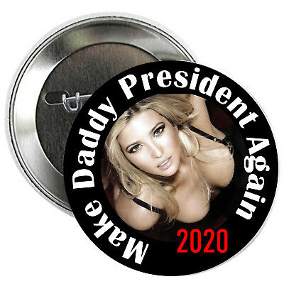 Daddy Trump for President PINBACK BUTTONS Donald pins 2020 Ivanka re-elect #1912