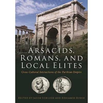 Arsacids, Romans, and Local Elites: Cross-Cultural Interactions of the Parthian