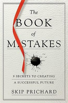The Book of Mistakes: 9 Secrets to Creating a Successful Future by Skip Prichard