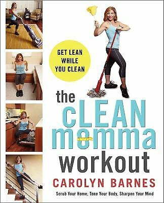 The Clean Momma Workout : Get Lean While You Clean by Carolyn Barnes
