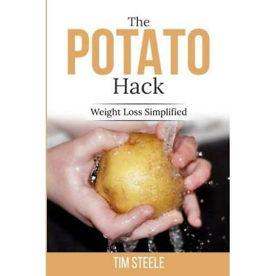 The Potato Hack: Weight Loss Simplified Mr. Tim Steele