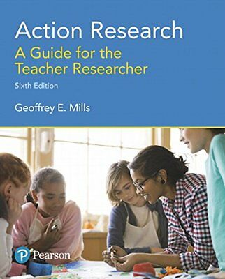 Action Research: A Guide for the Teacher Researcher,  (6th Edition) by Mills,…