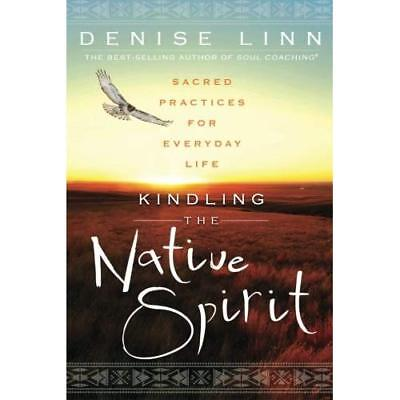 Kindling the Native Spirit: Sacred Practices for Everyday Life Linn, Denise