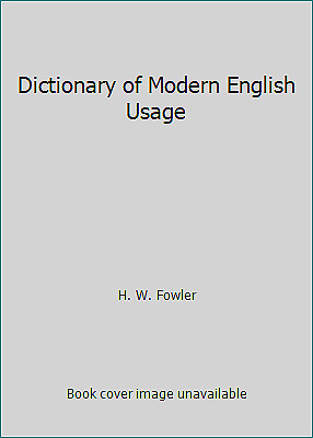 Dictionary of Modern English Usage by H. W. Fowler