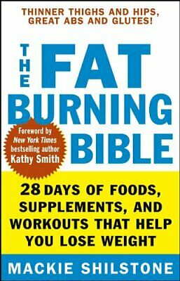 The Fat-Burning Bible: 28 Days to Thinner Thigh... by Shilstone, Mackie Hardback