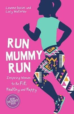 Run Mummy Run: Inspiring Women to Be Fit, Healthy and Happy by Waterlow, Lucy