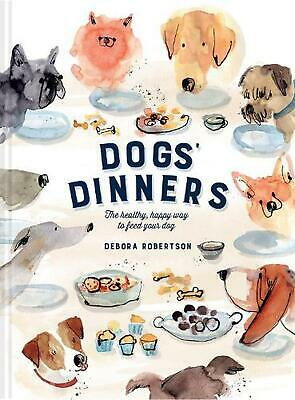 Dogs' Dinners: The healthy, happy way to feed your dog by Debora Robertson Hardc