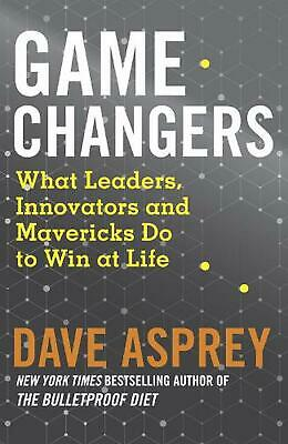 Game Changers: What Leaders, Innovators and Mavericks Do to Win at Life by Dave