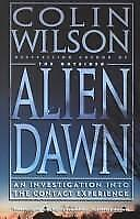 Alien Dawn : An Investigation into the Contact Experience by Colin Wilson