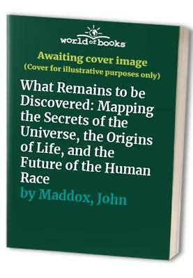 What Remains to be Discovered: Mapping the Secrets o... by Maddox, John Hardback