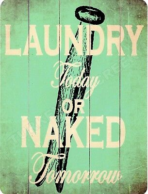 """LAUNDRY TODAY OR NAKED TOMORROW 9"""" x 12"""" Sign"""