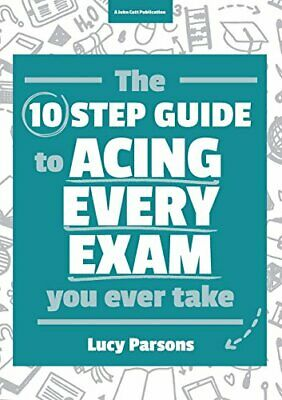 The Ten Step Guide to Acing Every Exam You Ever Take by Lucy Parsons Book The