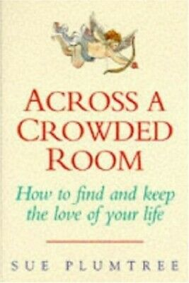 Across a Crowded Room: How to Find and Keep the Lo... by Plumtree, Sue Paperback