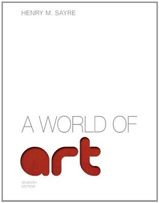 A World of Art (7th Edition) by Henry M. Sayre eBook