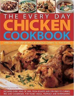 The Every Day Chicken Cookbook : Over 365 Step-by-Step Recipes for Delicious...