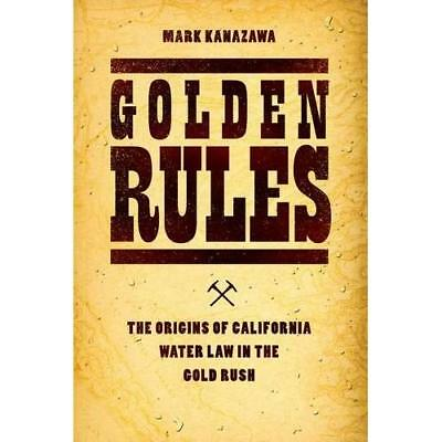 Golden Rules: The Origins of California Water Law in th - Hardcover NEW Mark Kan