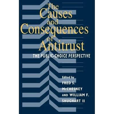 The Causes and Consequences of Antitrust: The Public-Ch - Paperback NEW Fred S.