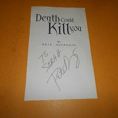 Pete Dearaujo is the author of Death Could Kill You Hand Signed 5 x 8.25 Page
